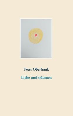 Liebe und träumen von Oberfrank,  Peter
