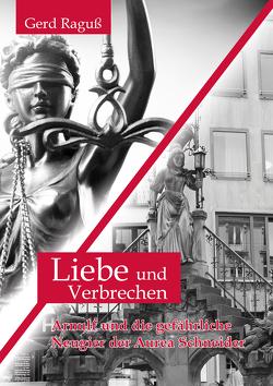 Liebe und Verbrechen von Raguß,  Gerd