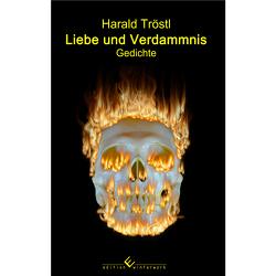 Liebe und Verdammnis von Tröstl,  Harald
