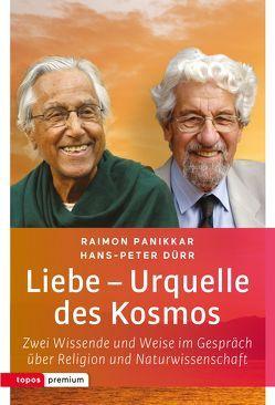 Liebe – Urquelle des Kosmos von Duerr,  Hans Peter, Panikkar,  Raimon, Ropers,  Roland R