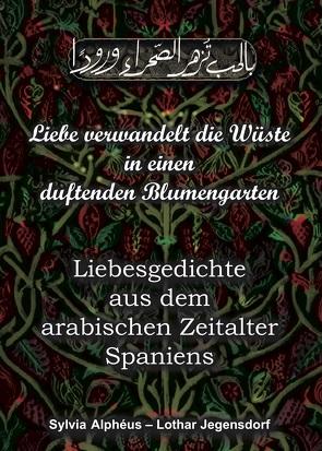 Liebe verwandelt die Wüste in einen duftenden Blumengarten von Alphéus,  Sylvia, Jegensdorf,  Lothar