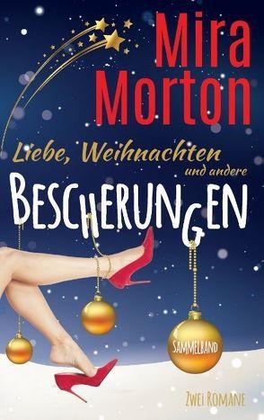 Liebe, Weihnachten und andere Bescherungen von Morton,  Mira