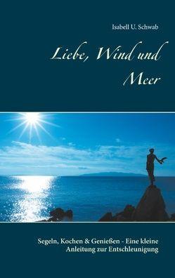 Liebe, Wind und Meer von Schwab,  Isabell U.