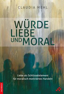 Würde, Liebe und Moral von Mehl,  Claudia