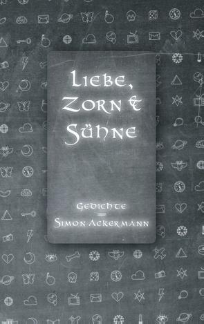 Liebe, Zorn & Sühne von Ackermann,  Simon