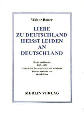 Liebe zu Deutschland heisst Leiden an Deutschland von Bauer,  Walter