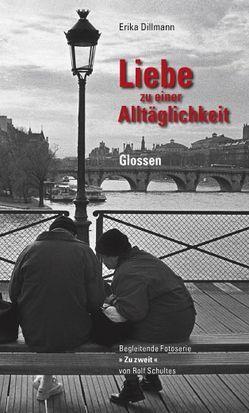 Liebe zu einer Alltäglichkeit von Dillmann,  Erika, Schultes,  Rolf