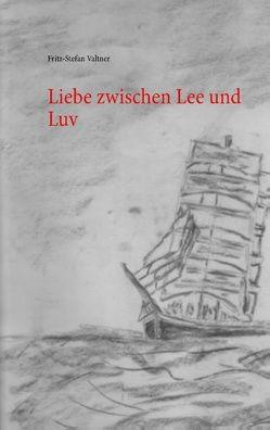 Liebe zwischen Lee und Luv von Valtner,  Fritz Stefan