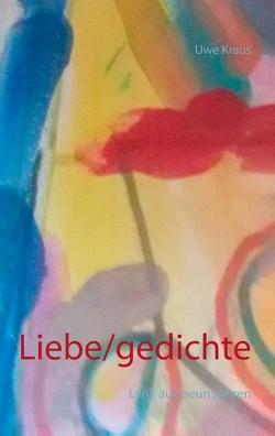 Liebe/gedichte von Kraus,  Uwe