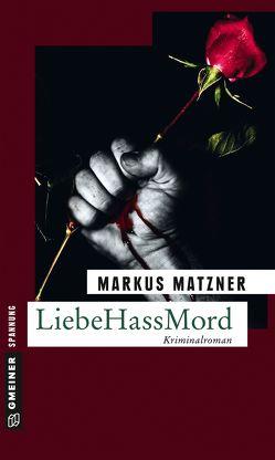 LiebeHassMord von Matzner,  Markus