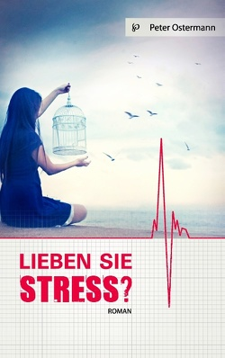Lieben Sie Stress? von Ostermann,  Peter
