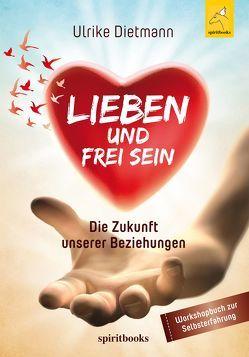 Lieben und Frei sein von Dietmann,  Ulrike