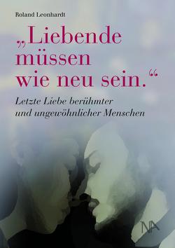 """""""Liebende müssen wie neu sein."""" von Leonhardt,  Roland"""