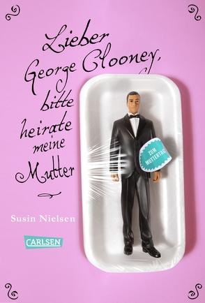 Lieber George Clooney, bitte heirate meine Mutter von Jakobeit,  Brigitte, Nielsen,  Susin