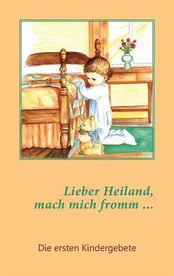Lieber Heiland, mach mich fromm … von Harder,  Margarete, Toews,  Katharina