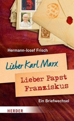 Lieber Karl Marx, lieber Papst Franziskus von Frisch,  Hermann-Josef