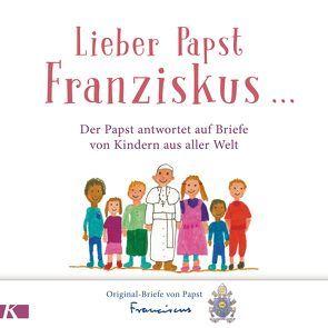 Lieber Papst Franziskus … von Franziskus (Papst), Liebl,  Elisabeth