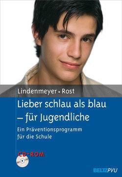 Lieber schlau als blau – für Jugendliche von Lindenmeyer,  Johannes, Rost,  Simone