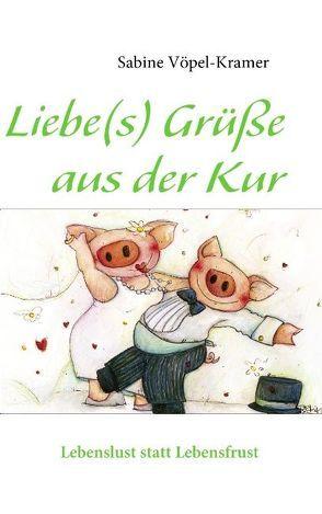 Liebe(s) Grüße aus der Kur von Vöpel-Kramer,  Sabine