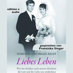 Liebes Leben von Bauer,  Bernhard, Bauer,  Magda, SInger,  Franziska