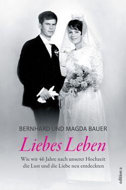 Liebes Leben von Bauer,  Bernhard & Magda