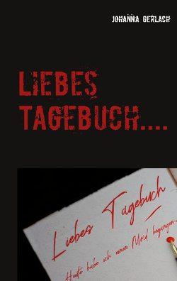 Liebes Tagebuch…. von Gerlach,  Johanna