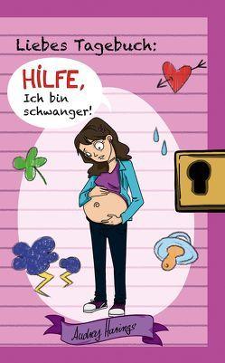 Liebes Tagebuch: Hilfe, ich bin schwanger! von Harings,  Audrey