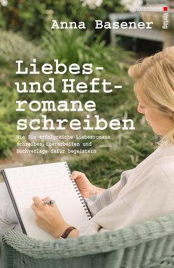 Liebes- und Heftromane schreiben und veröffentlichen von Basener,  Anna