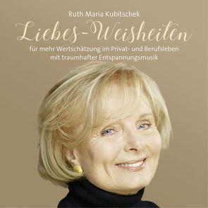 Liebes-Weisheiten von Kubitschek,  Ruth Maria