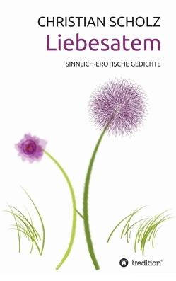 Liebesatem von Scholz,  Christian