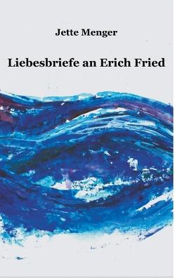Liebesbriefe an Erich Fried von Menger,  Jette