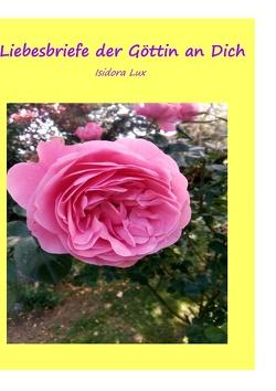 Liebesbriefe der Göttin an Dich von Lux,  Isidora