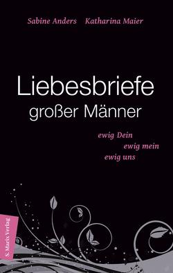 Liebesbriefe großer Männer von Anders,  Sabine, Maier,  Katharina