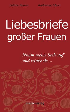 Liebesbriefe großer Frauen von Anders,  Sabine, Maier,  Katharina