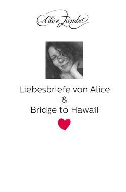 Liebesbriefe von Alice. / Liebesbriefe von Alice & Bridge to Hawaii von Zumbé,  Alice