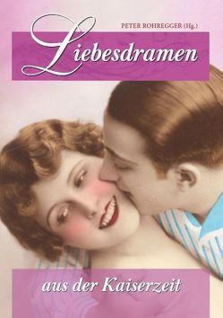 Liebesdramen aus der Kaiserzeit von Rohregger,  Peter