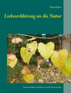 Liebeserklärung an die Natur von Bayer,  Diana