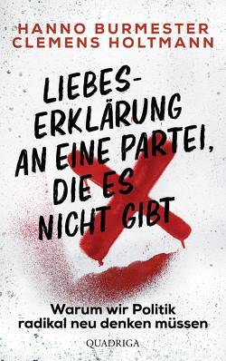 Liebeserklärung an eine Partei, die es nicht gibt von Holtmann,  Hanno Burmester,  Clemens