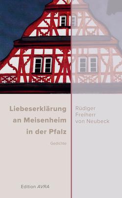 Liebeserklärung an Meisenheim in der Pfalz von Freiherr von Neubeck,  Rüdiger