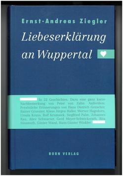Liebeserklärung an Wuppertal von Genscher,  Hans D, Haller,  Klaus J, Kraus,  Ursula, Zahn,  Peter von, Ziegler,  Ernst A