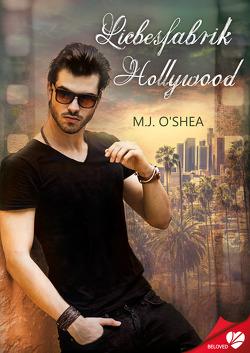 Liebesfabrik Hollywood von O'Shea,  M.J., Roiß,  Charlotte
