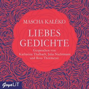 Liebesgedichte von Kaléko,  Mascha, Nachtmann,  Julia, Thalbach,  Katharina, Thormeyer,  Rosa