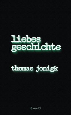 Liebesgeschichte von Jonigk,  Thomas