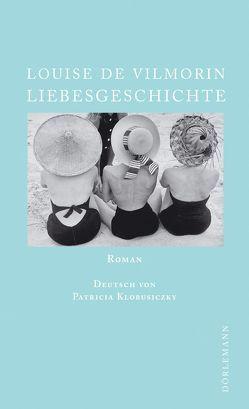 Liebesgeschichte von Klobusiczky,  Patricia, Vilmorin,  Louise de