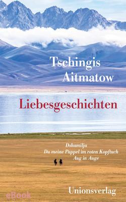 Liebesgeschichten von Aitmatow,  Tschingis, Elperin,  Juri, Herboth,  Hartmut