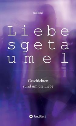 Liebesgetaumel von Eidel,  Ida