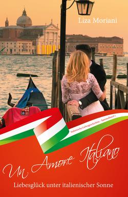 Liebesglück unter italienischer Sonne – Un Amore Italiano von Moriani,  Liza