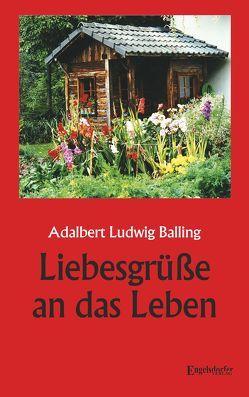 Liebesgrüße an das Leben von Balling,  Adalbert Ludwig