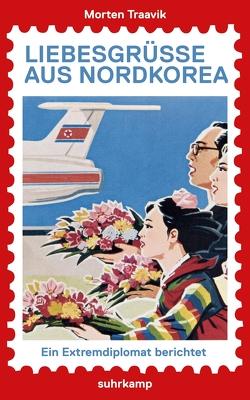 Liebesgrüße aus Nordkorea von Pluschkat,  Stefan, Traavik,  Morten