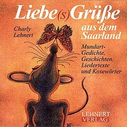 Liebe(s)Grüsse aus dem Saarland von Lehnert,  Charly, Thiebaut,  Pat